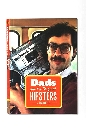 Dads are the original hiptsers